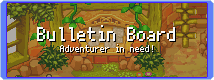Bulletin board with text: Bulletin board, adventurer in need!